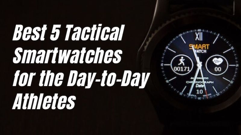 Best 5 Tactical Smartwatches For The Day-To-Day Athletes