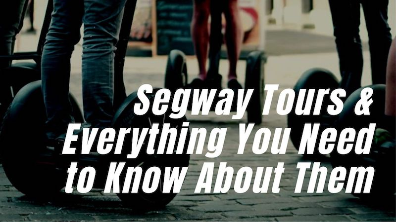 Segway Tours – Everything You Need to Know About Them