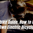 DIY E-BIKE GUIDE. HOW TO MAKE YOUR OWN ELECTRIC BICYCLE