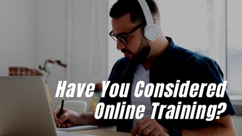 Have you considered online training?